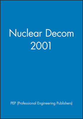 Nuclear Decom 2001: Ensuring Safe, Secure and Successful Decommissioning - IMechE Conference Transactions 2001-8 (Hardback)