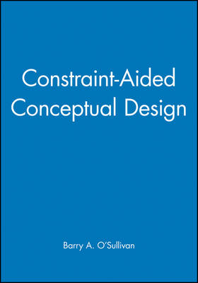 Constraint-aided Conceptual Design - Engineering Research Series (Rep) v. 9 (Hardback)