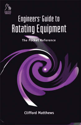 Engineers' Guide to Rotating Equipment: The Pocket Reference (Hardback)