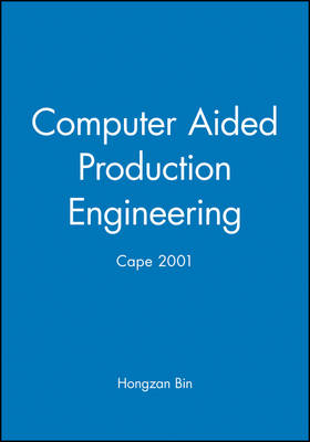 Computer Aided Production Engineering: Computer Aided Production Engineering (CAPE) 2001 (Hardback)