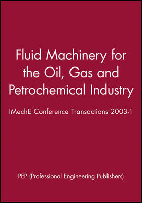 Fluid Machinery for the Oil, Gas and Petrochemical Industry: IMechE Conference Transactions 2003-1 - IMechE Event Publications (Hardback)