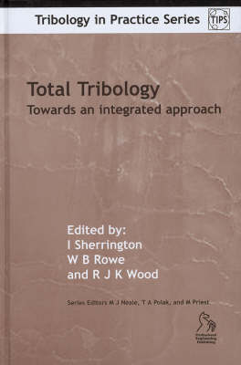 Total Tribology: Towards an Integrated Approach - Tribology in Practice S. (Hardback)