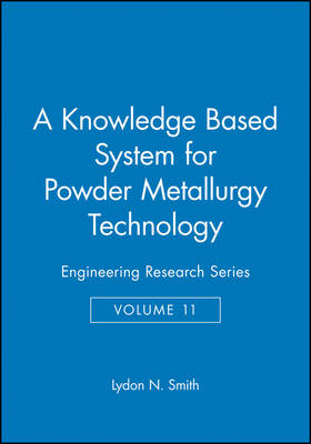 A Knowledge-Based System for Powder Metallurgy Techology - Engineering Research Series (Rep) v. 11 (Hardback)