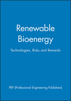 Renewable Bioenergy: Technologies, Risks and Rewards - IMechE Event Publications (Hardback)