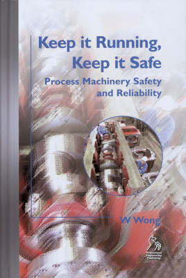 Keep it Running, Keep it Safe: Process Machinery Safety and Reliability (Hardback)