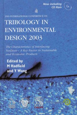 Tribology in Environmental Design 2003: The Characteristics of Interacting Surfaces a Key Factor in Sustainable and Economic Products Held on the 8-10 September 2003, Bournemouth University, UK - IMechE Event Publications (Hardback)
