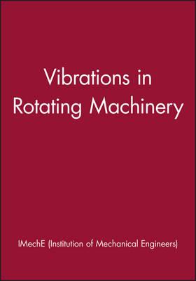 Vibrations in Rotating Machinery - IMechE Event Publications (Hardback)