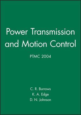 Power Transmission and Motion Control: PTMC 2004 - IMechE Event Publications (Hardback)