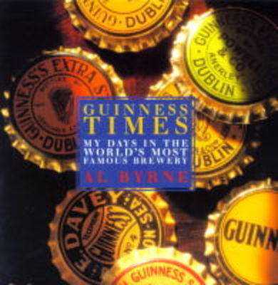 Guinness Times: My Days in the World's Most Famous Brewery (Hardback)