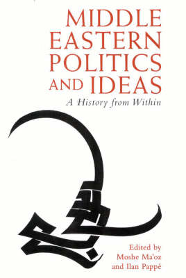 Middle Eastern Politics and Ideas: A History from within - Library of Modern Middle East Studies v. 6 (Hardback)