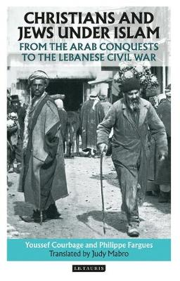 Christians and Jews Under Islam: From the Arab Conquests to the Lebanese Civil War (Hardback)