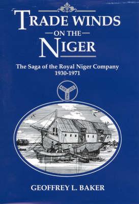 Trade Winds on the Niger: Saga of the Royal Niger Company, 1830-1971 (Hardback)
