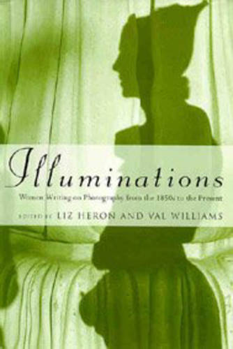 Illuminations: Women Writing on Photography from the 1850's to the Present (Paperback)