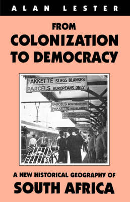 From Colonisation to Democracy: New Historical Geography of South Africa - International Library of African Studies v. 8 (Hardback)