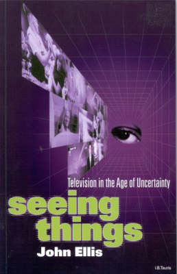 Seeing Things: Television in the Age of Uncertainty (Hardback)
