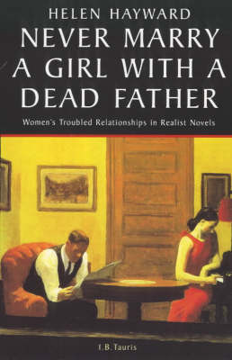 Never Marry a Girl with a Dead Father: Women's Troubled Relationships in Realist Novels (Paperback)
