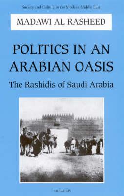 Politics in an Arabian Oasis: Rashidis of Saudi Arabia (Paperback)