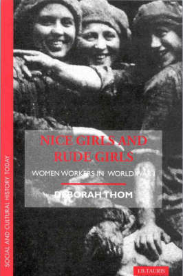 Nice Girls and Rude Girls: Women Workers in World War 1 - Social and Cultural History Today (Hardback)