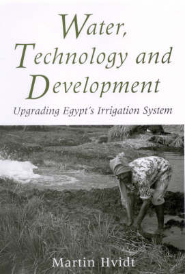 Water, Technology and Development: Upgrading Egypt's Irrigation System - Library of Modern Middle East Studies v. 17 (Hardback)
