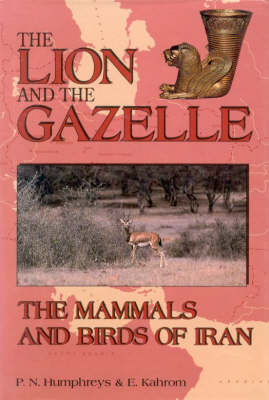 The Lion and the Gazelle: Mammals and Birds of Iran (Hardback)