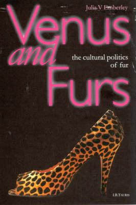 Venus and Furs: Cultural Politics of Fur (Hardback)