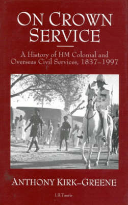 On Crown Service: History of the Colonial Service (Hardback)
