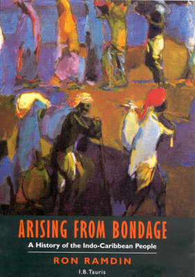 Arising from Bondage: History of the Indo-Caribbean People (Hardback)