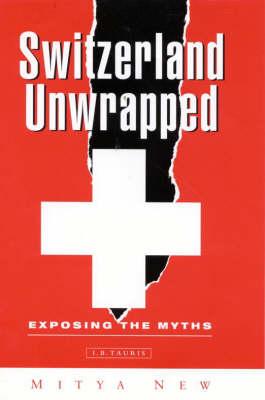 Switzerland Unwrapped: Exposing the Myths (Hardback)