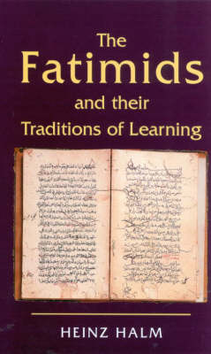 The Fatimids and Their Traditions of Learning - Ismaili Heritage Series v. 2 (Paperback)