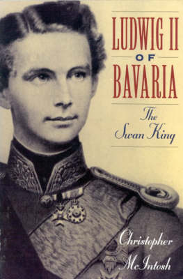 Ludwig II of Bavaria: The Swan King (Paperback)