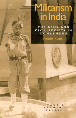 Militarism in India: Army and Civil Society in Consensus (Hardback)