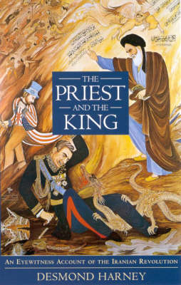 The Priest and the King: Eyewitness Account of the Iranian Revolution (Hardback)
