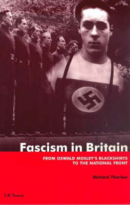 Fascism in Britain: From Oswald Mosley's Blackshirts to the National Front - International Library of Historical Studies (Paperback)