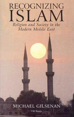 Recognizing Islam: Religion and Society in the Modern Middle East (Paperback)