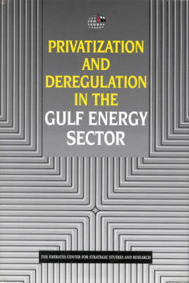 Privatization and Deregulation in the Gulf Energy Sector (Hardback)