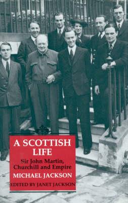 A Scottish Life: Sir John Martin, Churchill and Empire (Hardback)