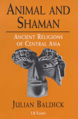 Animal and Shaman: Ancient Religions of Central Asia (Hardback)