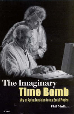 The Imaginary Time Bomb: Why an Ageing Population is Not a Social Problem (Hardback)