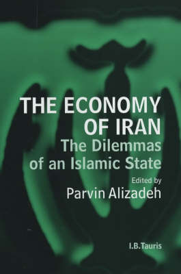 The Economy of Iran: The Dilemma of an Islamic State - Library of Modern Middle East Studies v. 29 (Hardback)