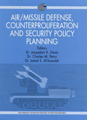 Air/Missile Defense, Counterproliferation and Security Policy Planning: Implications for Collaboration Between the United Arab Emirates, the United States and the Gulf Cooperation Council Countries (Hardback)