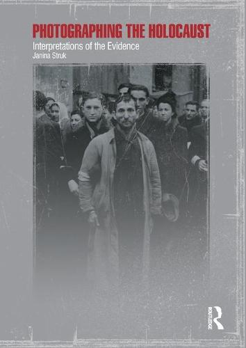 Photographing the Holocaust: Interpretations of the Evidence (Paperback)