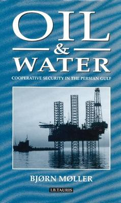 Oil and Water: Co-Operative Security in the Persian Gulf (Hardback)