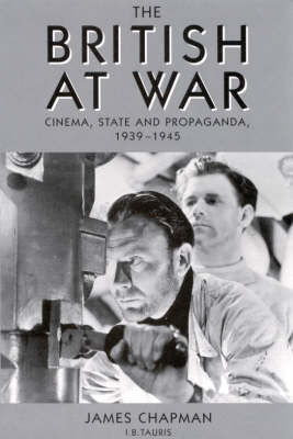 The British at War: Cinema, State and Propaganda, 1939-45 - Cinema and Society (Paperback)