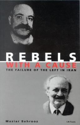 Rebels with a Cause: The Failure of the Left in Iran (Paperback)
