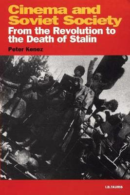Cinema and Soviet Society: From the Revolution to the Death of Stalin - KINO: The Russian Cinema Series (Hardback)