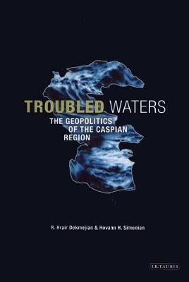 Troubled Waters: The Geopolitics of the Caspian Region (Hardback)
