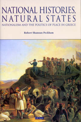 National Histories, Natural States: Nationalism and the Politics of Place in Greece (Hardback)