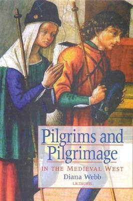 Pilgrims and Pilgrimage in the Medieval West - International Library of Historical Studies v. 12 (Paperback)