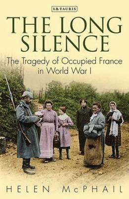 The Long Silence: Civilian Life under the German Occupation of Northern France, 1914-1918 (Paperback)