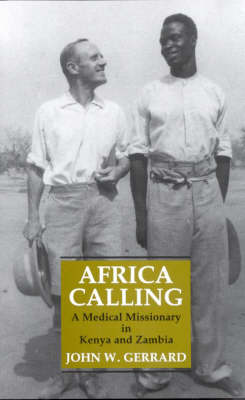 Africa Calling: A Medical Missionary in Kenya and Zambia (Hardback)